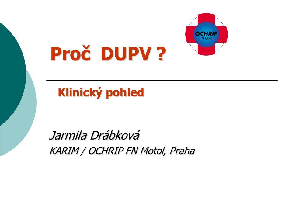 Proč DUPV Klinický pohled Jarmila Drábková KARIM / OCHRIP FN Motol, Praha