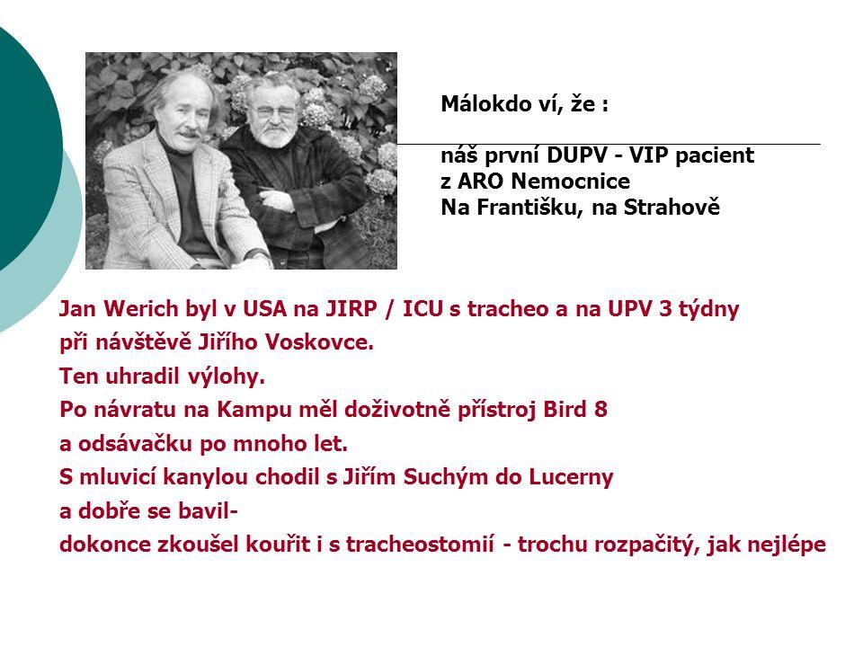 Jan Werich byl v USA na JIRP / ICU s tracheo a na UPV 3 týdny při návštěvě Jiřího Voskovce.