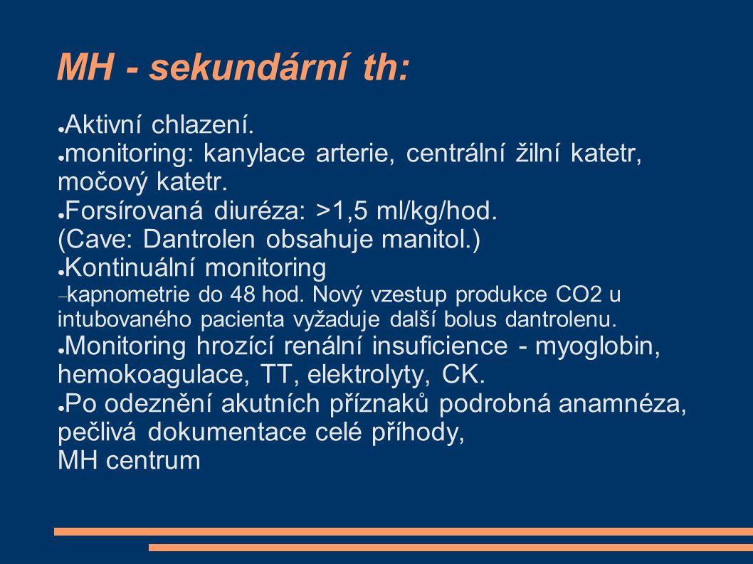 MH - sekundární th: ● Aktivní chlazení. ● monitoring: kanylace arterie, centrální žilní katetr, močový katetr. ● Forsírovaná diuréza: >1,5 ml/kg/hod.