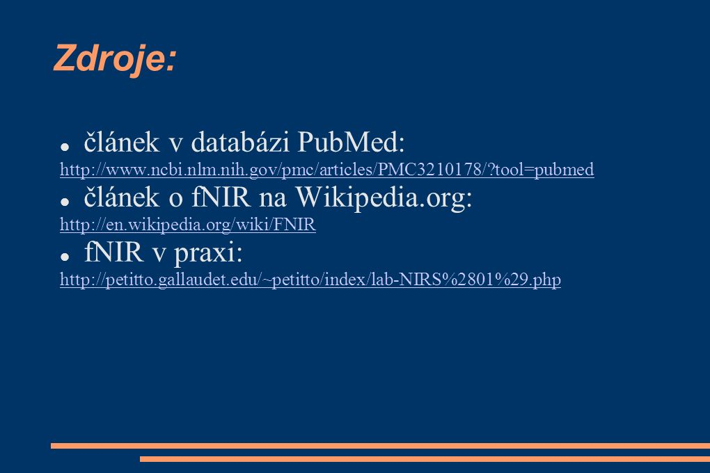 Zdroje: článek v databázi PubMed: http://www.ncbi.nlm.nih.gov/pmc/articles/PMC3210178/ tool=pubmed článek o fNIR na Wikipedia.org: http://en.wikipedia.org/wiki/FNIR fNIR v praxi: http://petitto.gallaudet.edu/~petitto/index/lab-NIRS%2801%29.php