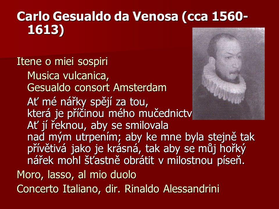 Carlo Gesualdo da Venosa (cca 1560- 1613) Itene o miei sospiri Musica vulcanica, Gesualdo consort Amsterdam Ať mé nářky spějí za tou, která je příčino