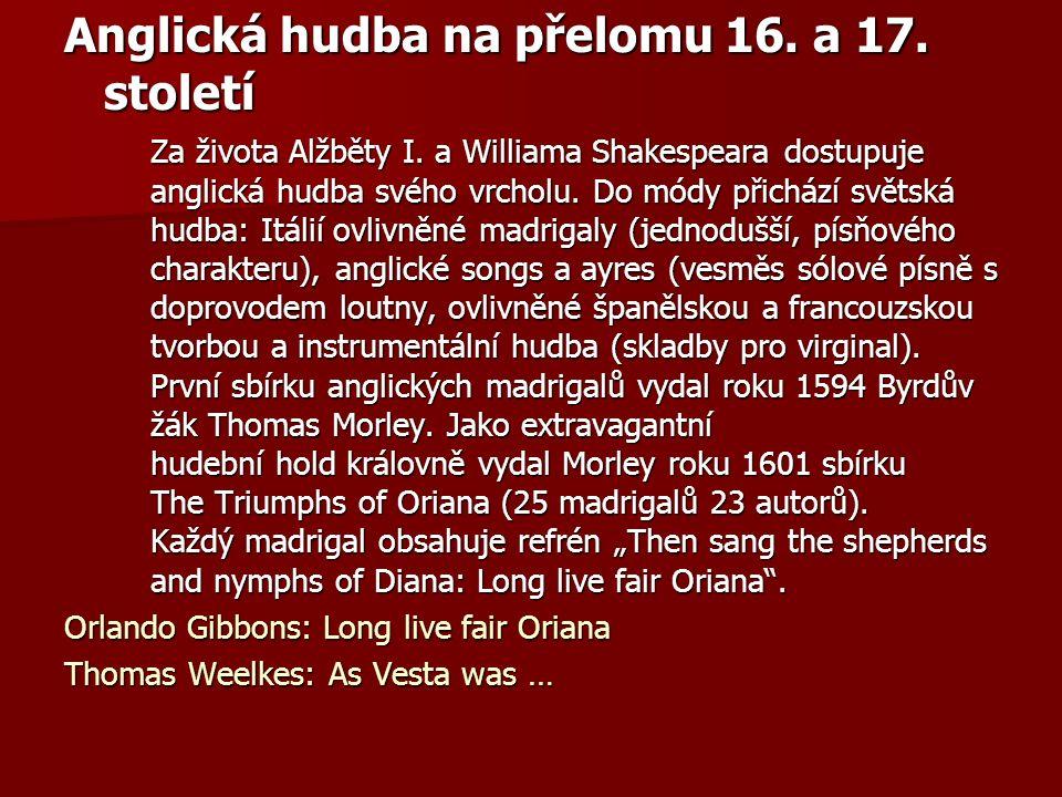 Anglická hudba na přelomu 16. a 17. století Za života Alžběty I. a Williama Shakespeara dostupuje anglická hudba svého vrcholu. Do módy přichází světs