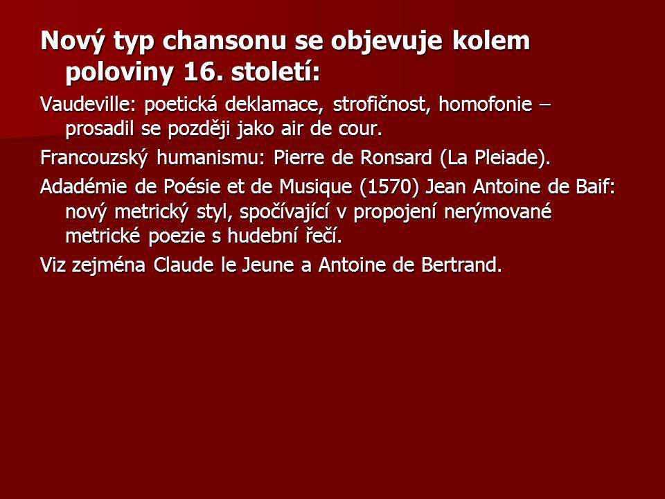 Nový typ chansonu se objevuje kolem poloviny 16. století: Vaudeville: poetická deklamace, strofičnost, homofonie – prosadil se později jako air de cou