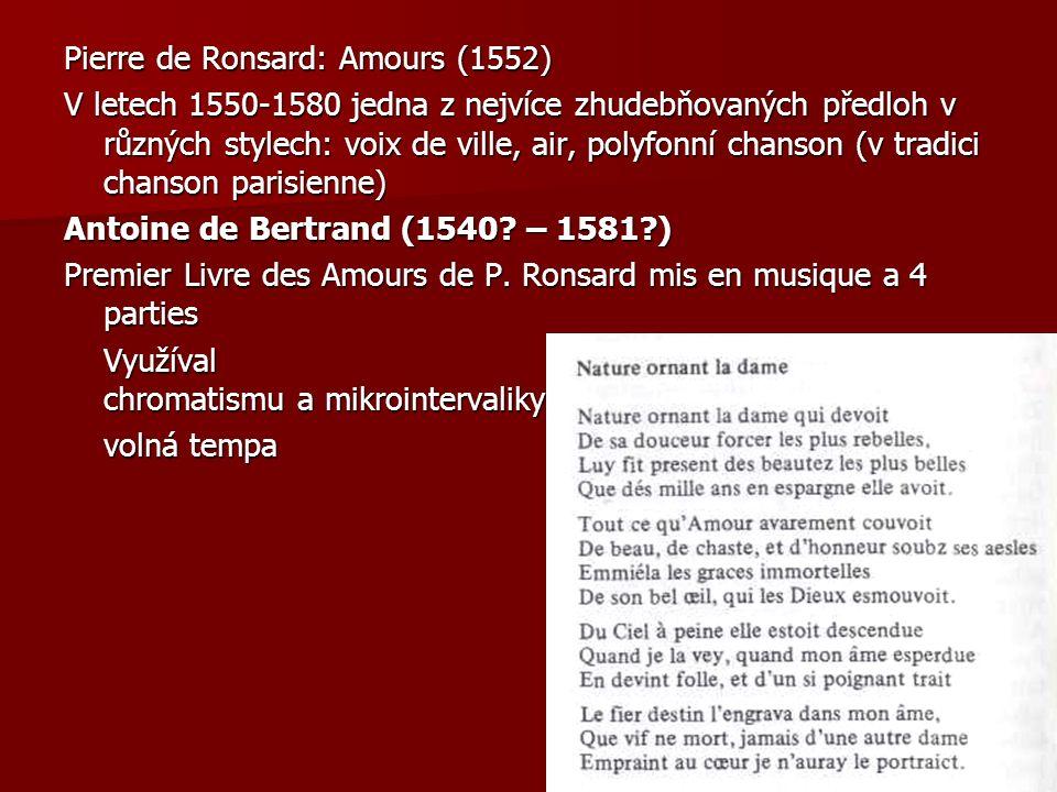 Pierre de Ronsard: Amours (1552) V letech 1550-1580 jedna z nejvíce zhudebňovaných předloh v různých stylech: voix de ville, air, polyfonní chanson (v
