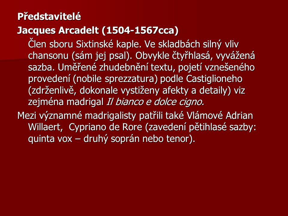 Představitelé Jacques Arcadelt (1504-1567cca) Člen sboru Sixtinské kaple. Ve skladbách silný vliv chansonu (sám jej psal). Obvykle čtyřhlasá, vyvážená