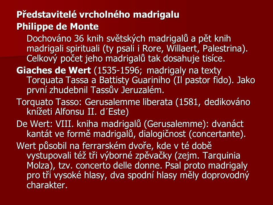 Představitelé vrcholného madrigalu Philippe de Monte Dochováno 36 knih světských madrigalů a pět knih madrigali spirituali (ty psali i Rore, Willaert,