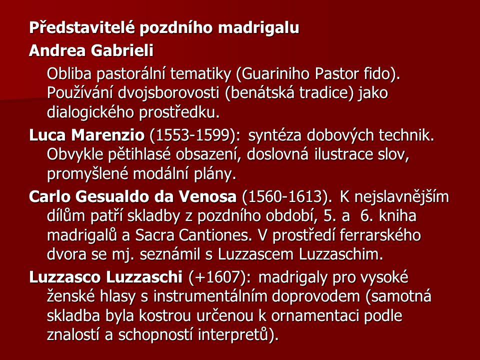 Představitelé pozdního madrigalu Andrea Gabrieli Obliba pastorální tematiky (Guariniho Pastor fido). Používání dvojsborovosti (benátská tradice) jako