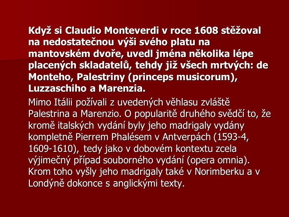 Když si Claudio Monteverdi v roce 1608 stěžoval na nedostatečnou výši svého platu na mantovském dvoře, uvedl jména několika lépe placených skladatelů,