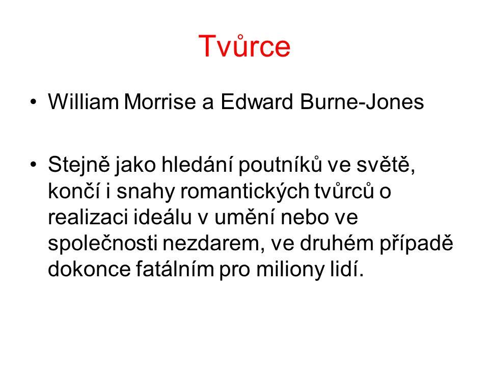 Tvůrce William Morrise a Edward Burne-Jones Stejně jako hledání poutníků ve světě, končí i snahy romantických tvůrců o realizaci ideálu v umění nebo ve společnosti nezdarem, ve druhém případě dokonce fatálním pro miliony lidí.