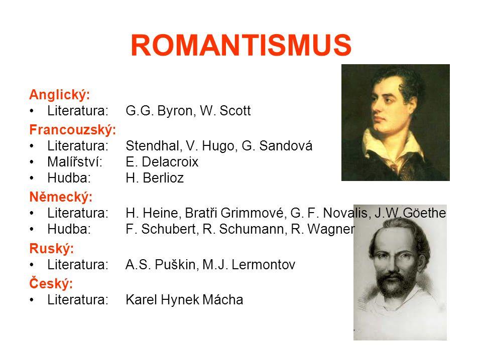 ROMANTISMUS Anglický: Literatura: G.G.Byron, W. Scott Francouzský: Literatura: Stendhal, V.