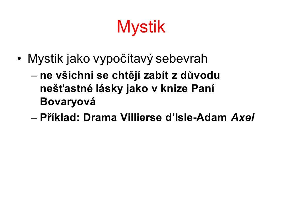 Mystik Mystik jako vypočítavý sebevrah –ne všichni se chtějí zabít z důvodu nešťastné lásky jako v knize Paní Bovaryová –Příklad: Drama Villierse d'Isle-Adam Axel