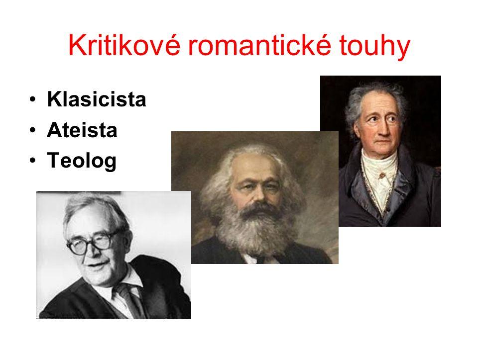 Kritikové romantické touhy Klasicista Ateista Teolog