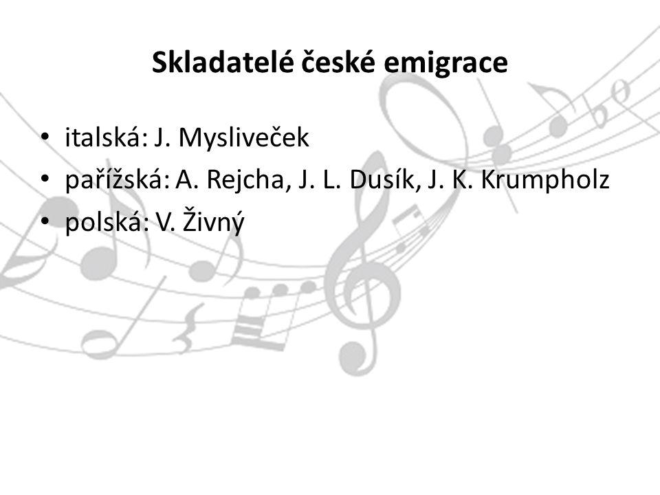 Skladatelé české emigrace italská: J. Mysliveček pařížská: A.