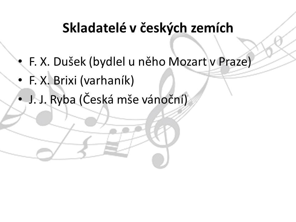 Skladatelé v českých zemích F. X. Dušek (bydlel u něho Mozart v Praze) F.