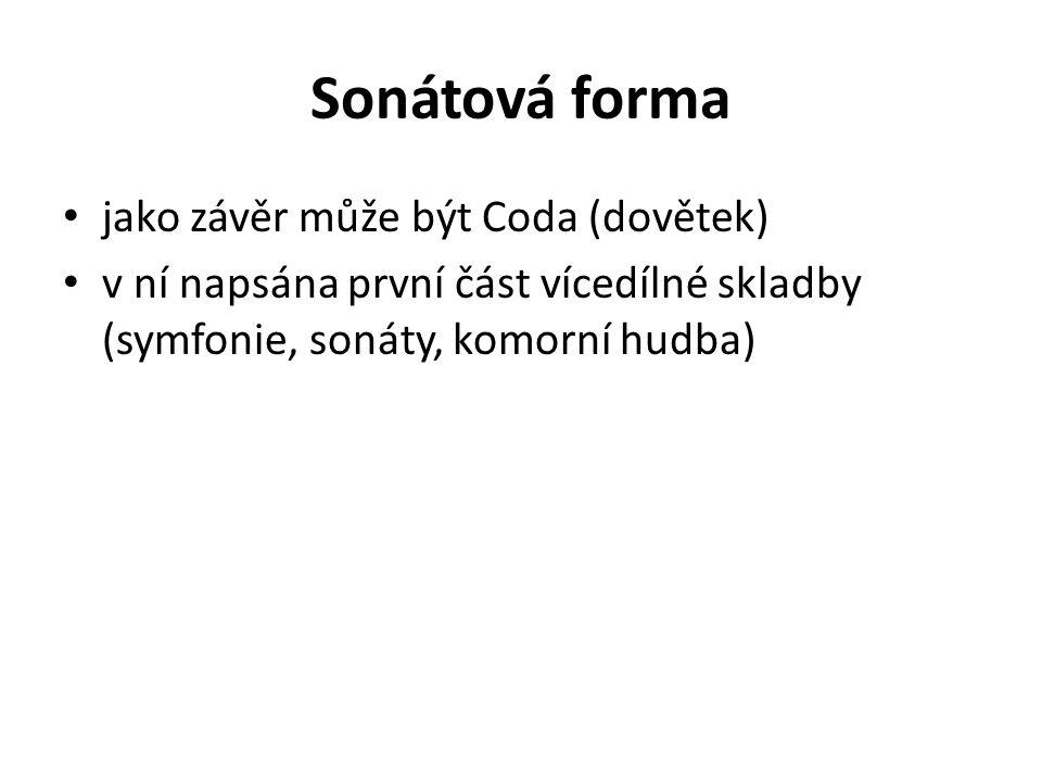 Sonátová forma jako závěr může být Coda (dovětek) v ní napsána první část vícedílné skladby (symfonie, sonáty, komorní hudba)