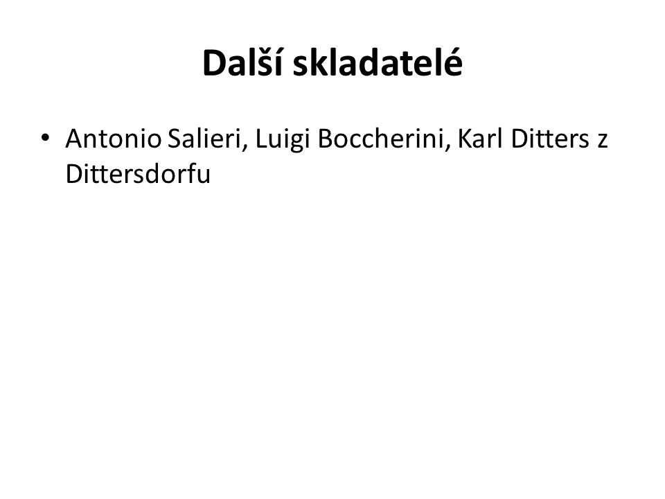 Další skladatelé Antonio Salieri, Luigi Boccherini, Karl Ditters z Dittersdorfu
