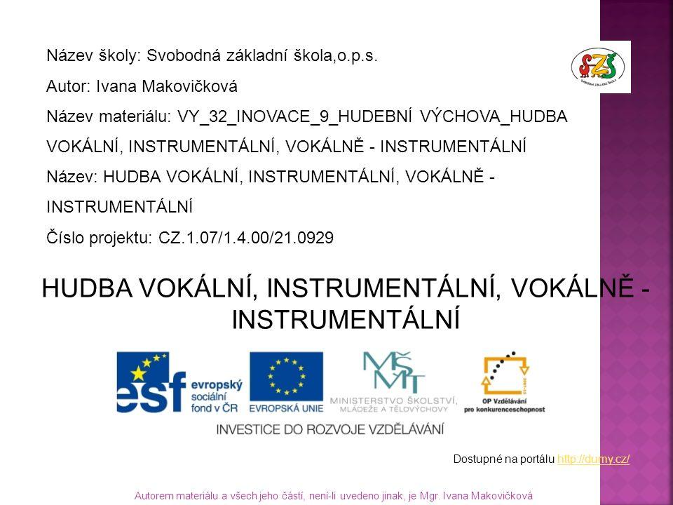 Název školy: Svobodná základní škola,o.p.s. Autor: Ivana Makovičková Název materiálu: VY_32_INOVACE_9_HUDEBNÍ VÝCHOVA_HUDBA VOKÁLNÍ, INSTRUMENTÁLNÍ, V