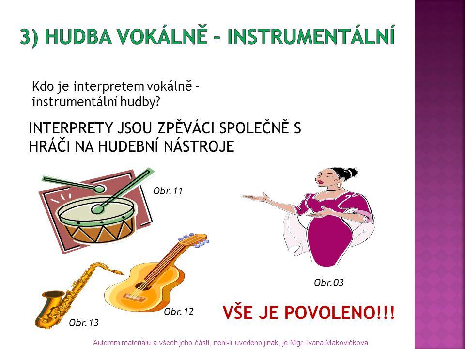 Kdo je interpretem vokálně – instrumentální hudby? Obr.03 INTERPRETY JSOU ZPĚVÁCI SPOLEČNĚ S HRÁČI NA HUDEBNÍ NÁSTROJE Obr.12 Obr.11 Obr.13 VŠE JE POV