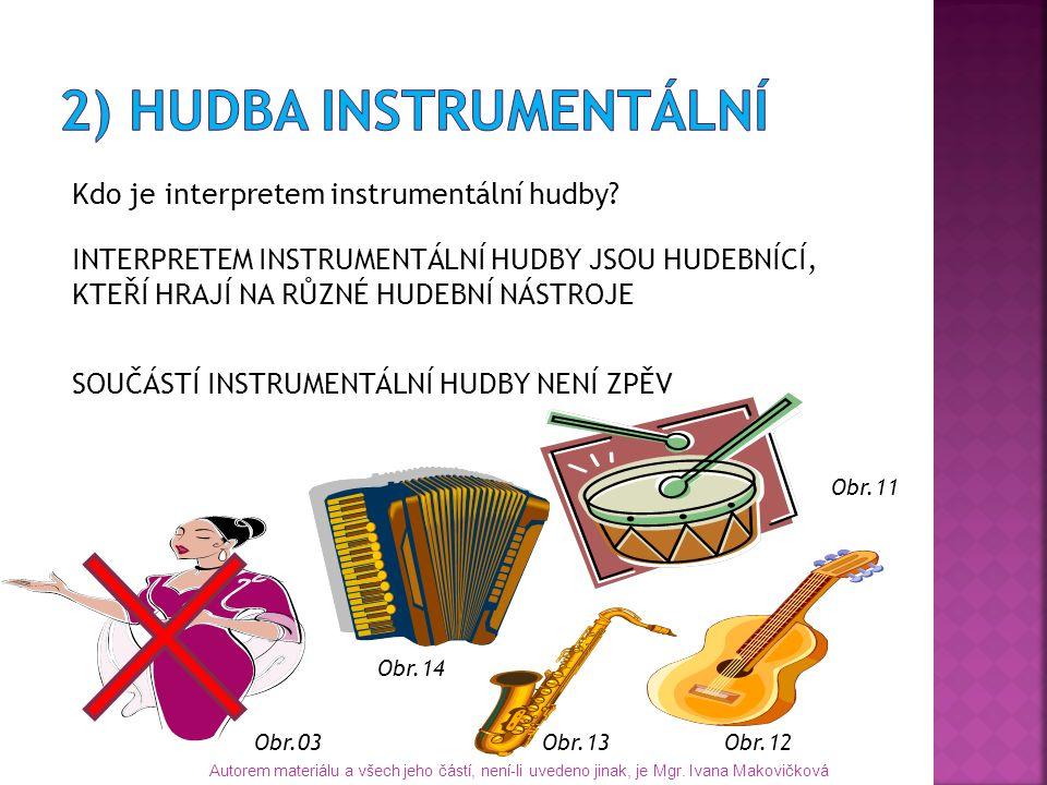 Kdo je interpretem instrumentální hudby? INTERPRETEM INSTRUMENTÁLNÍ HUDBY JSOU HUDEBNÍCÍ, KTEŘÍ HRAJÍ NA RŮZNÉ HUDEBNÍ NÁSTROJE SOUČÁSTÍ INSTRUMENTÁLN