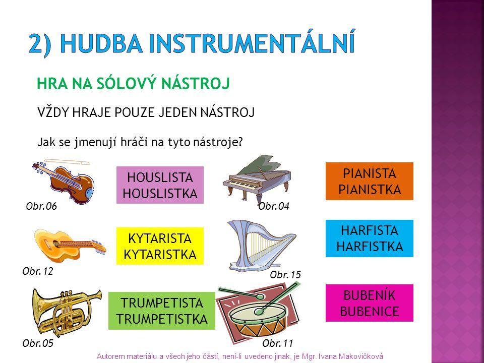 KOMORNÍ HUDBA HRAJE MALÁ SKUPINA NÁSTROJŮ USTÁLENÉ SKUPINY NÁSTROJŮ SMYČCOVÝ KVARTET SKUPINA STEJNÝCH NÁSTROJŮ 2345 DUOTRIOKVARTETKVINTET DECHOVÝ KVINTET Obr.06 Obr.16 Obr.17 housle viola violoncello Obr.18 flétna Obr.19 lesní roh Obr.20 fagot Obr.21 hobojklarinet Autorem materiálu a všech jeho částí, není-li uvedeno jinak, je Mgr.
