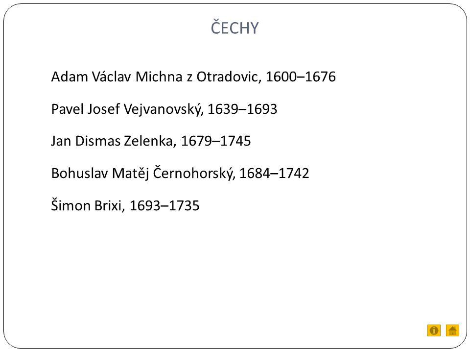 ČECHY Adam Václav Michna z Otradovic, 1600–1676 Pavel Josef Vejvanovský, 1639–1693 Jan Dismas Zelenka, 1679–1745 Bohuslav Matěj Černohorský, 1684–1742 Šimon Brixi, 1693–1735