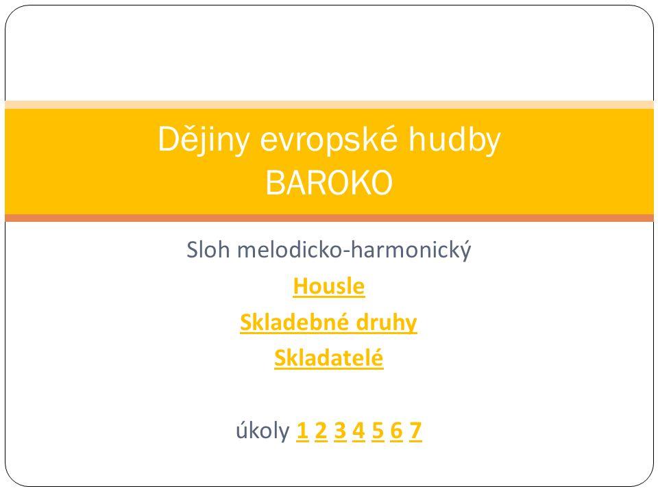 Sloh melodicko-harmonický Housle Skladebné druhy Skladatelé úkoly 1 2 3 4 5 6 71234567 Dějiny evropské hudby BAROKO