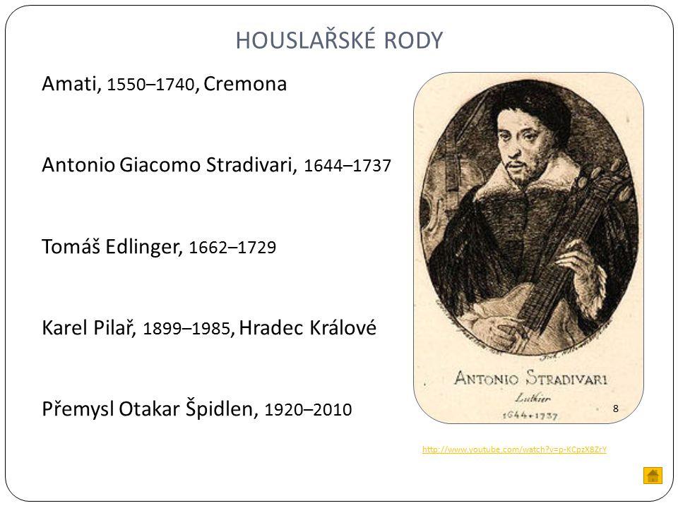 HOUSLAŘSKÉ RODY Amati, 1550–1740, Cremona Antonio Giacomo Stradivari, 1644–1737 Tomáš Edlinger, 1662–1729 Karel Pilař, 1899–1985, Hradec Králové Přemysl Otakar Špidlen, 1920–2010 http://www.youtube.com/watch v=p-KCpzX8ZrY 8