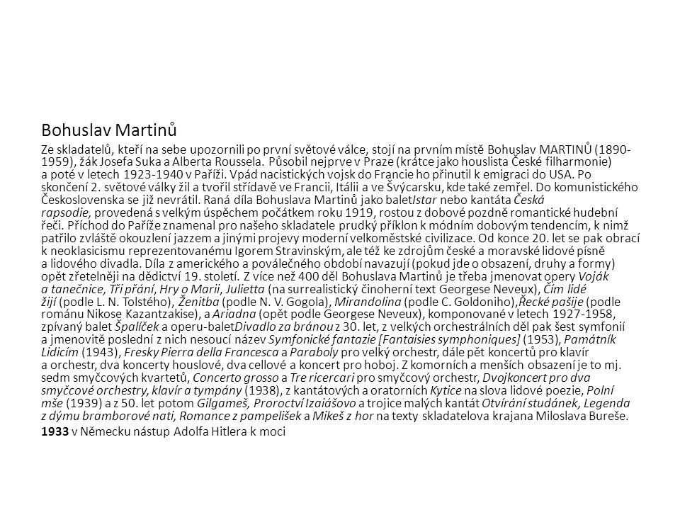 Bohuslav Martinů Ze skladatelů, kteří na sebe upozornili po první světové válce, stojí na prvním místě Bohuslav MARTINŮ (1890- 1959), žák Josefa Suka a Alberta Roussela.