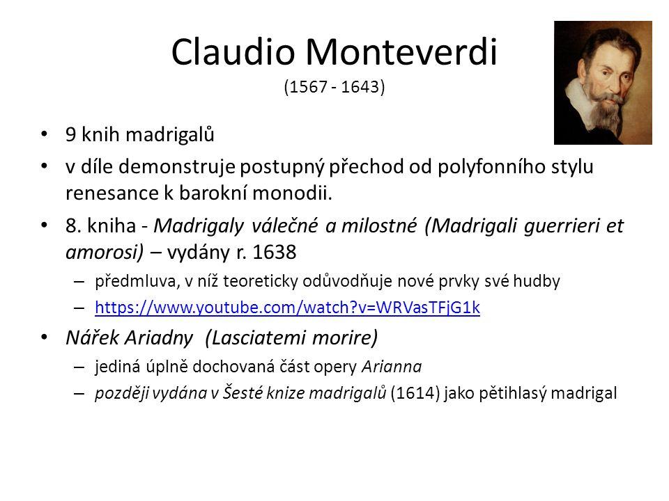 Claudio Monteverdi (1567 - 1643) 9 knih madrigalů v díle demonstruje postupný přechod od polyfonního stylu renesance k barokní monodii. 8. kniha - Mad