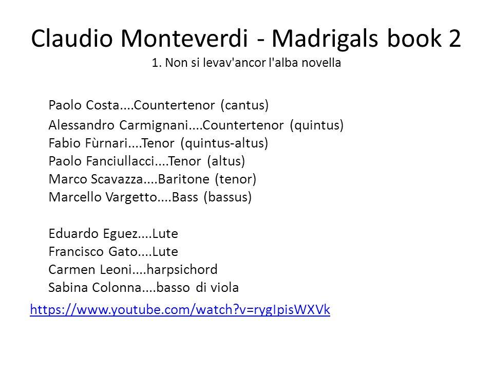Claudio Monteverdi - Madrigals book 2 1. Non si levav'ancor l'alba novella Paolo Costa....Countertenor (cantus) Alessandro Carmignani....Countertenor