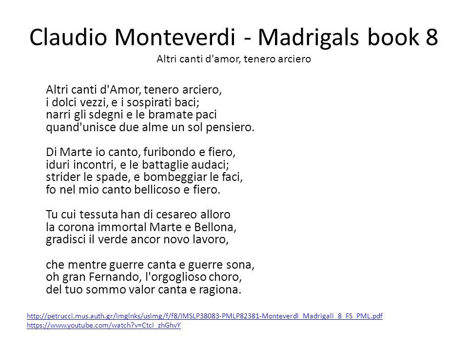Claudio Monteverdi - Madrigals book 8 Altri canti d'amor, tenero arciero Altri canti d'Amor, tenero arciero, i dolci vezzi, e i sospirati baci; narri