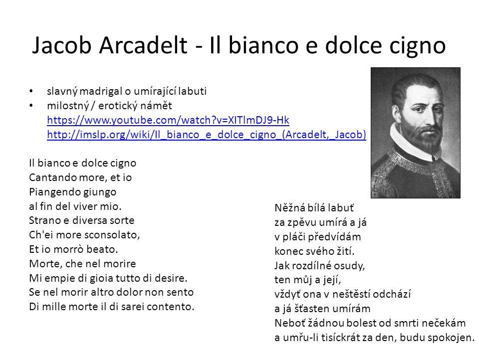 Jacob Arcadelt - Il bianco e dolce cigno slavný madrigal o umírající labuti milostný / erotický námět https://www.youtube.com/watch?v=XITlmDJ9-Hk http