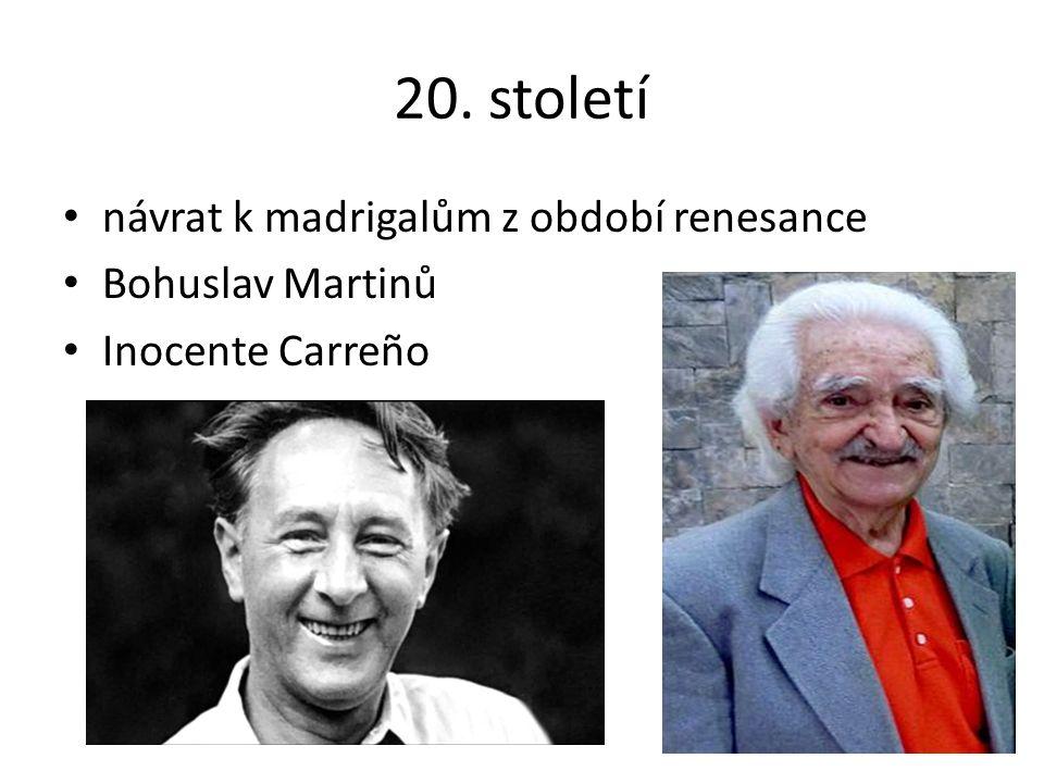 20. století návrat k madrigalům z období renesance Bohuslav Martinů Inocente Carreño