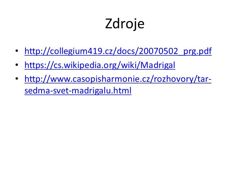 Zdroje http://collegium419.cz/docs/20070502_prg.pdf https://cs.wikipedia.org/wiki/Madrigal http://www.casopisharmonie.cz/rozhovory/tar- sedma-svet-mad