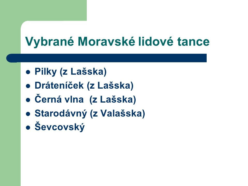 Vybrané Moravské lidové tance Pilky (z Lašska) Dráteníček (z Lašska) Černá vlna (z Lašska) Starodávný (z Valašska) Ševcovský