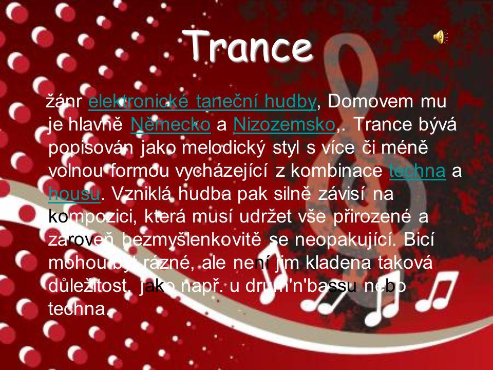Trance žánr elektronické taneční hudby, Domovem mu je hlavně Německo a Nizozemsko,.
