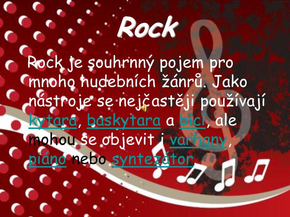 Rock Rock je souhrnný pojem pro mnoho hudebních žánrů.