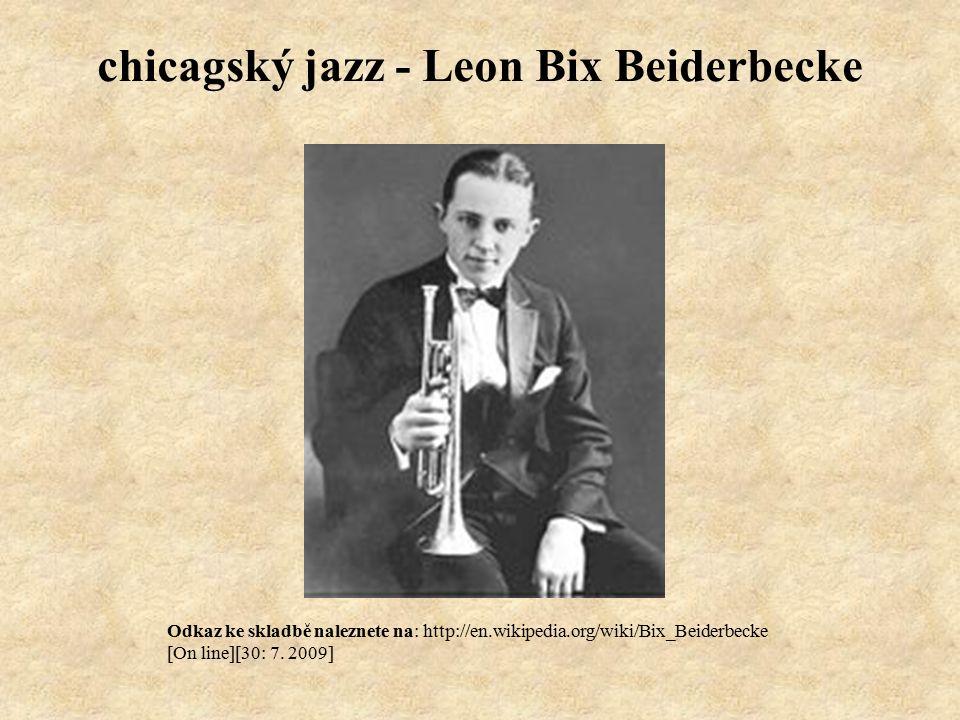Odkaz ke skladbě naleznete na: http://en.wikipedia.org/wiki/Bix_Beiderbecke [On line][30: 7.