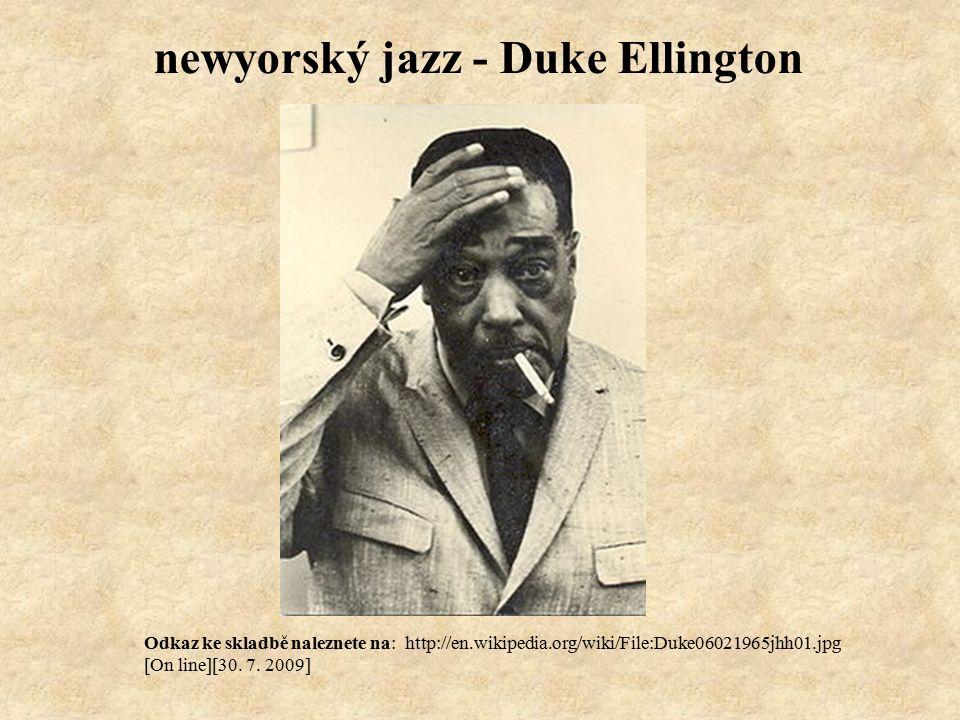newyorský jazz - Duke Ellington Odkaz ke skladbě naleznete na: http://en.wikipedia.org/wiki/File:Duke06021965jhh01.jpg [On line][30.