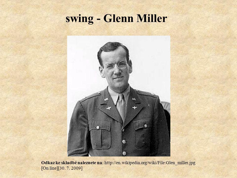 swing - Glenn Miller Odkaz ke skladbě naleznete na: http://en.wikipedia.org/wiki/File:Glen_miller.jpg [On line][30.