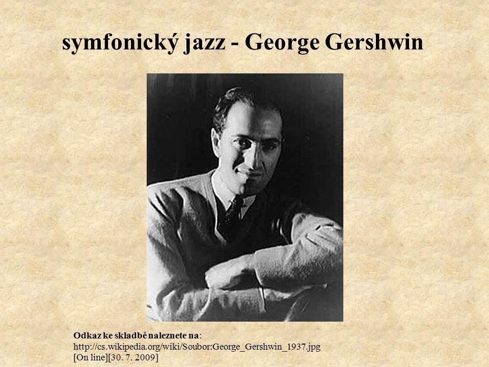 symfonický jazz - George Gershwin Odkaz ke skladbě naleznete na: http://cs.wikipedia.org/wiki/Soubor:George_Gershwin_1937.jpg [On line][30.