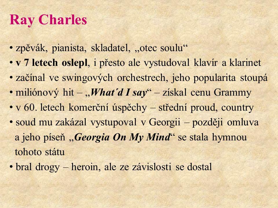 """Ray Charles zpěvák, pianista, skladatel, """"otec soulu v 7 letech oslepl, i přesto ale vystudoval klavír a klarinet začínal ve swingových orchestrech, jeho popularita stoupá miliónový hit – """"What´d I say – získal cenu Grammy v 60."""