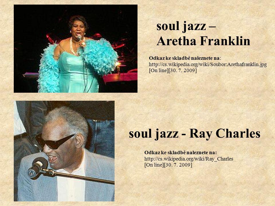 soul jazz - Ray Charles soul jazz – Aretha Franklin Odkaz ke skladbě naleznete na: http://cs.wikipedia.org/wiki/Soubor:Arethafranklin.jpg [On line][30.