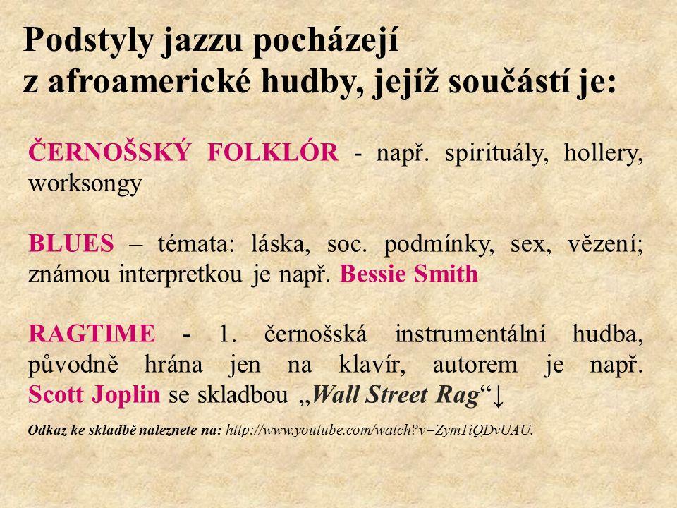 Podstyly jazzu pocházejí z afroamerické hudby, jejíž součástí je: ČERNOŠSKÝ FOLKLÓR - např.