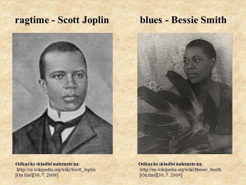 blues - Bessie Smithragtime - Scott Joplin Odkaz ke skladbě naleznete na: http://cs.wikipedia.org/wiki/Scott_Joplin [On line][30.