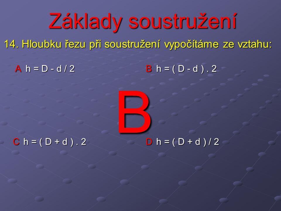 Základy soustružení A h = D - d / 2 B h = ( D - d ).