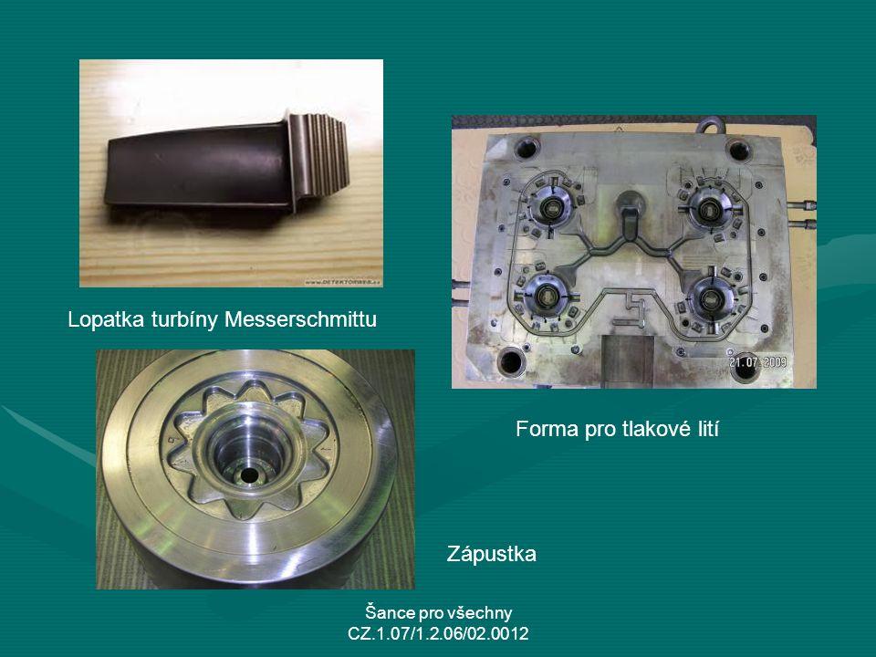 Šance pro všechny CZ.1.07/1.2.06/02.0012 Lopatka turbíny Messerschmittu Forma pro tlakové lití Zápustka