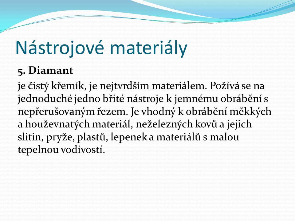 Nástrojové materiály 5. Diamant je čistý křemík, je nejtvrdším materiálem.