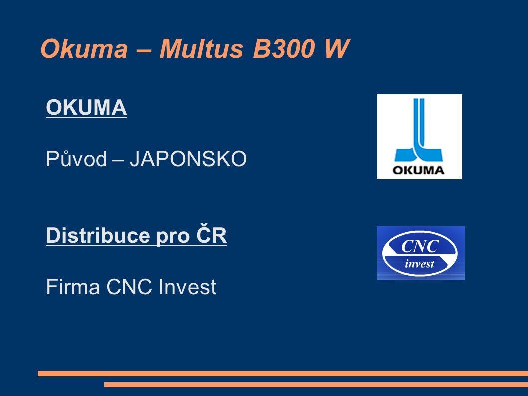 Okuma – Multus B300 W OKUMA Původ – JAPONSKO Distribuce pro ČR Firma CNC Invest