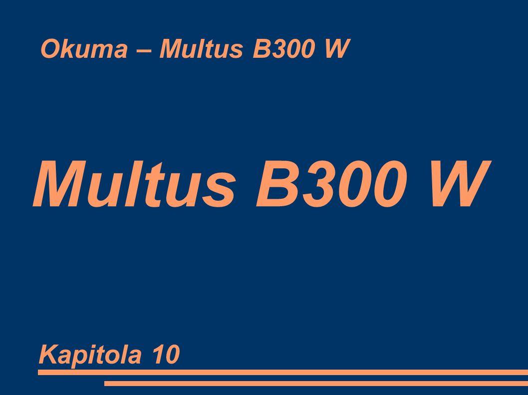 Okuma – Multus B300 W Multus B300 W Kapitola 10